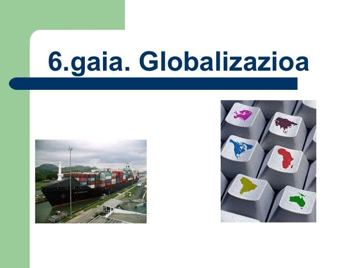 6.gaia. Globalizazioa