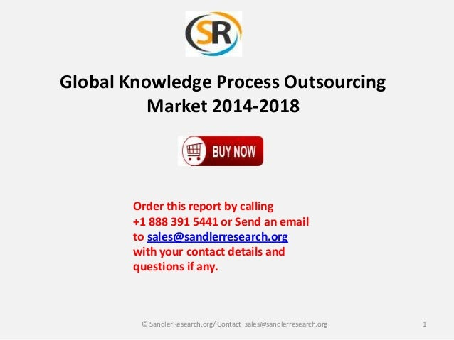 Global Knowledge Process Outsourcing Market 2014-2018 Order this report by calling +1 888 391 5441 or Send an email to sal...