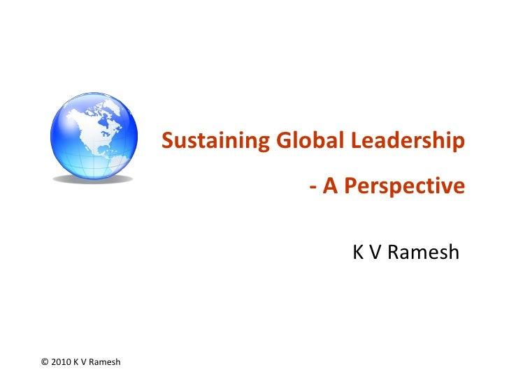 Sustaining Global Leadership                                  - A Perspective                                       K V Ra...