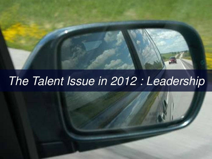 The Talent Issue in 2012 : Leadership