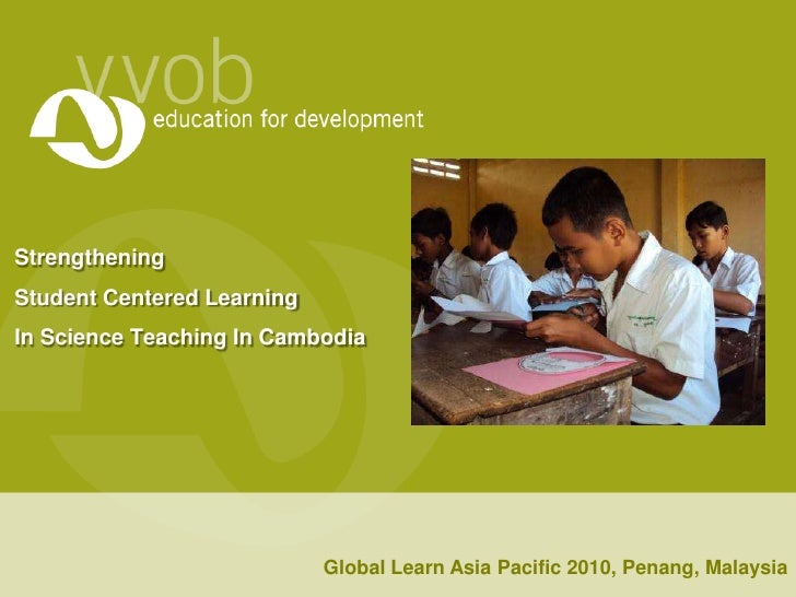 Strengthening Student Centered Learning In Science Teaching In Cambodia<br />Global Learn Asia Pacific 2010, Penang, Malay...