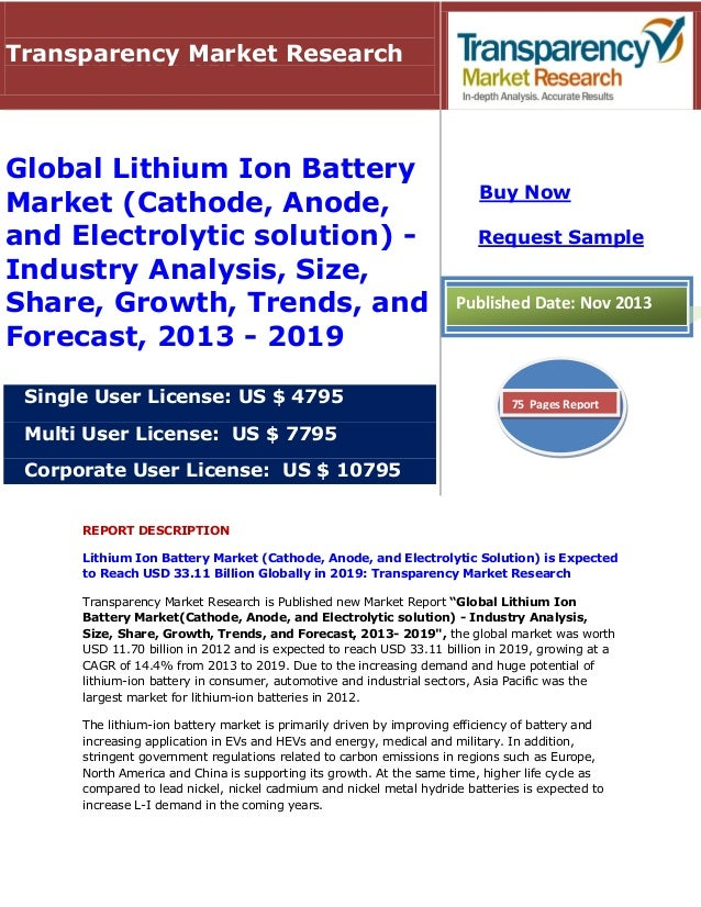 Global lithium ion battery market (cathode, anode, and electrolytic solution)   industry analysis, size, share, growth, trends, and forecast, 2013 - 2019
