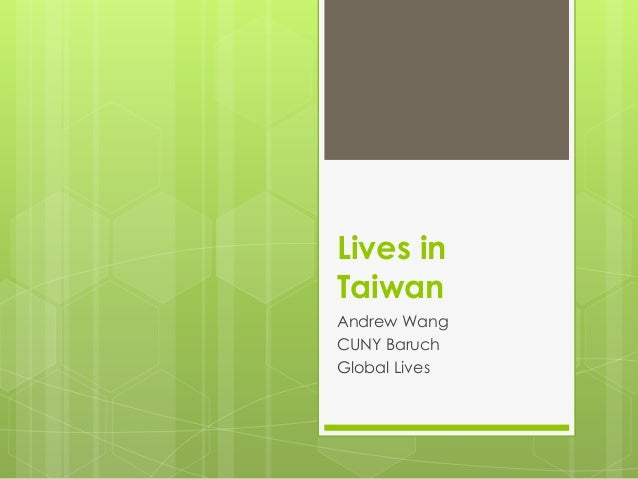 Lives in Taiwan Andrew Wang CUNY Baruch Global Lives