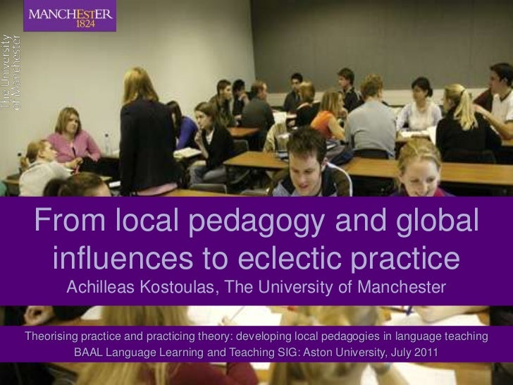 From local pedagogy and global influences to eclectic practice<br />Achilleas Kostoulas, The University of Manchester<br />