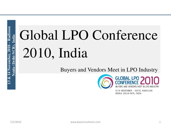 Global LPO Conference 2010, India<br />Buyers and Vendors Meet in LPO Industry<br />13 & 14 November, 2010 – Radisson Noid...