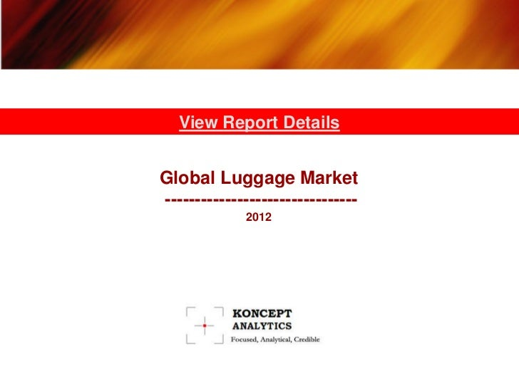 View Report DetailsGlobal Luggage Market--------------------------------             2012