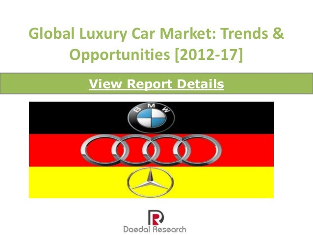 Global Luxury Car Market: Trends &     Opportunities [2012-17]        View Report Details
