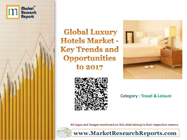 Global Luxury Hotels Market - Key Trends and Opportunities to 2017