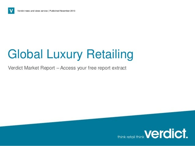 Verdict news and views service   Published November 2013  Global Luxury Retailing Verdict Market Report – Access your free...