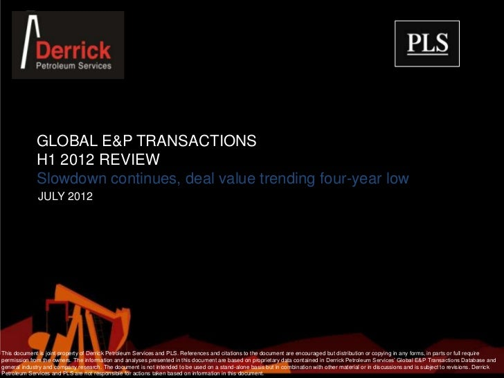 GLOBAL E&P TRANSACTIONS             H1 2012 REVIEW             Slowdown continues, deal value trending four-year low      ...