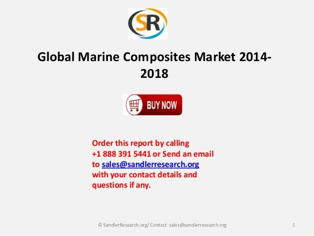 Global Marine Composites Market 20142018  Order this report by calling +1 888 391 5441 or Send an email to sales@sandlerre...