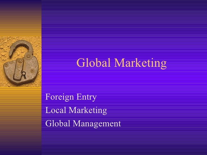 Global Marketing Foreign Entry Local Marketing Global Management