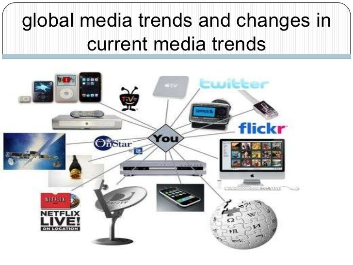 global media trends and changes in       current media trends
