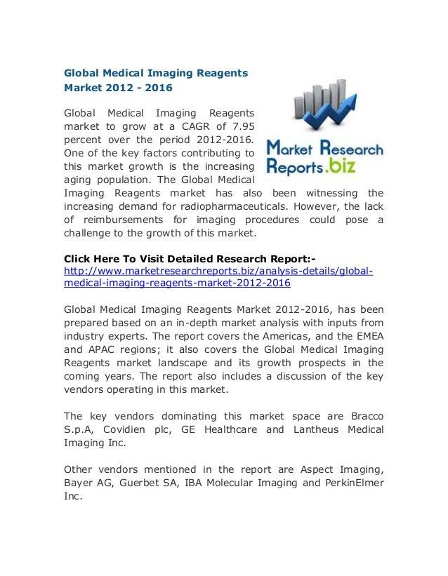 Global Medical Imaging Reagents Market 2012 - 2016 Global Medical Imaging Reagents market to grow at a CAGR of 7.95 percen...