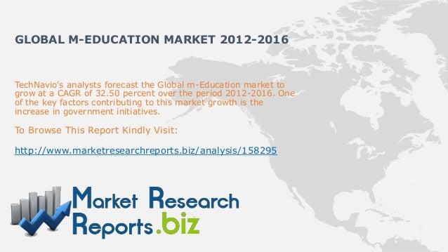 GLOBAL M-EDUCATION MARKET 2012-2016TechNavios analysts forecast the Global m-Education market togrow at a CAGR of 32.50 pe...