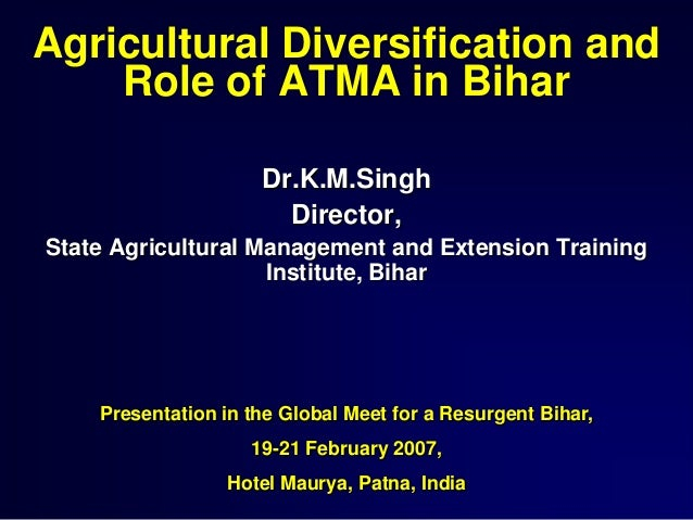 Agricultural Diversification and Role of ATMA in Bihar Dr.K.M.Singh Director, State Agricultural Management and Extension ...