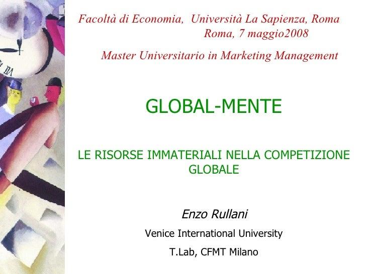GLOBAL-MENTE LE RISORSE IMMATERIALI NELLA COMPETIZIONE GLOBALE Enzo Rullani Venice International University T.Lab, CFMT Mi...