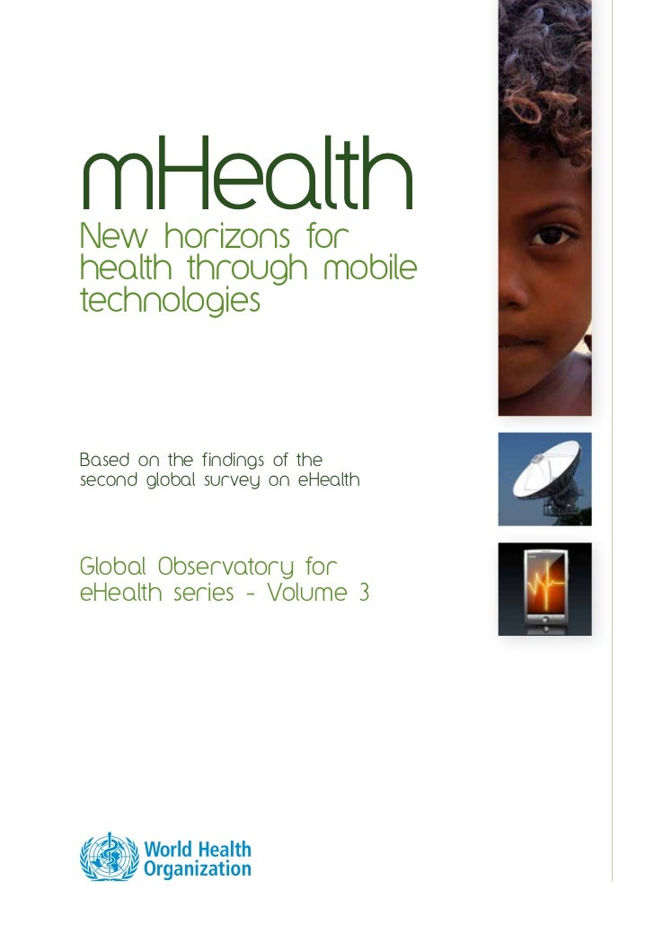 mHealthNew horizons forhealth through mobiletechnologiesBased on the findings of thesecond global survey on eHealthGlobal ...