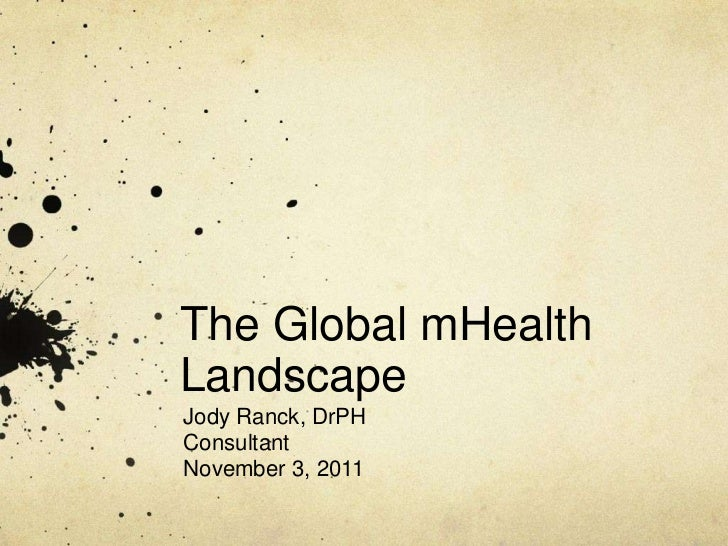 The Global mHealthLandscapeJody Ranck, DrPHConsultantNovember 3, 2011