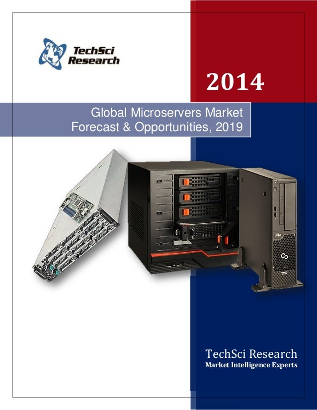 2014 TechSci Research Market Intelligence Experts Global Microservers Market Forecast & Opportunities, 2019