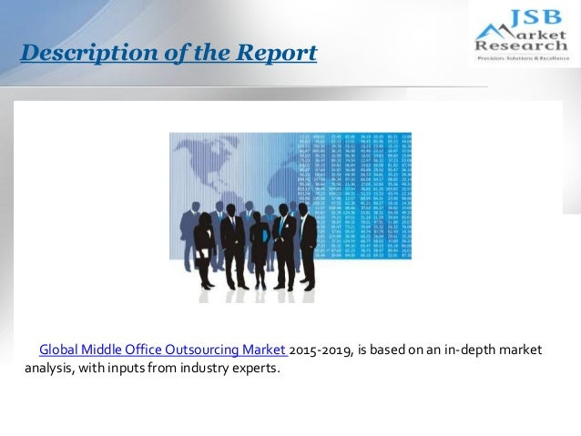 global middle office outsourcing market 2014 2018 Global middle office outsourcing market 2014-2018 order report by calling reportsnreportscom at +1 888 391 5441 or send an email on sales@reportsandreportscom with middle office outsourcing market in subject line and your contact details.