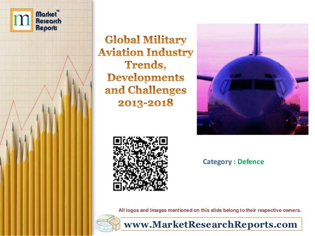 Global Military Aviation Industry Trends, Developments and Challenges 2013-2018