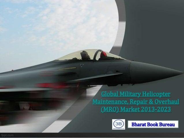 Global military helicopter maintenance, repair & overhaul (mro) market 2013 2023
