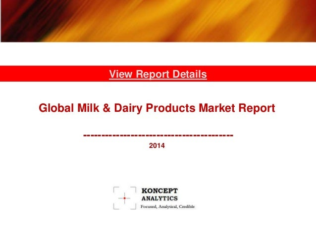 Global Milk & Dairy Products Market Report: 2014 Edition - New Report by Koncept Analytics