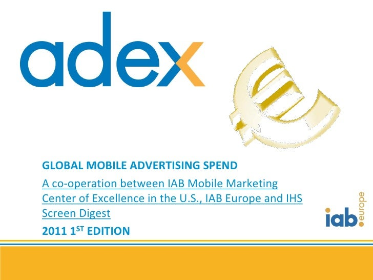 GLOBAL MOBILE ADVERTISING SPENDA co-operation between IAB Mobile MarketingCenter of Excellence in the U.S., IAB Europe and...
