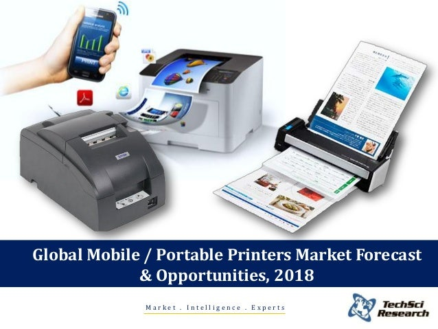 Global Mobile / Portable Printers Market Forecast & Opportunities, 2018 Market . Intelligence . Experts