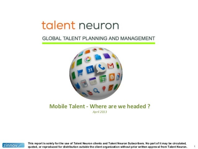 1Mobile Talent - Where are we headed ?April 2013This report is solely for the use of Talent Neuron clients and Talent Neur...