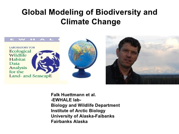 Global Modeling of Biodiversity and         Climate Change       Falk Huettmann et al.       -EWHALE lab-       Biology an...