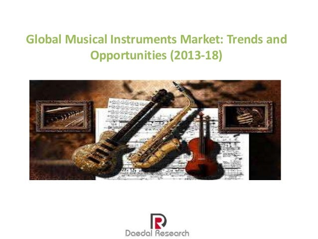 Global Musical Instruments Market: Trends & Opportunities (2013-18) – New Report by Daedal Research
