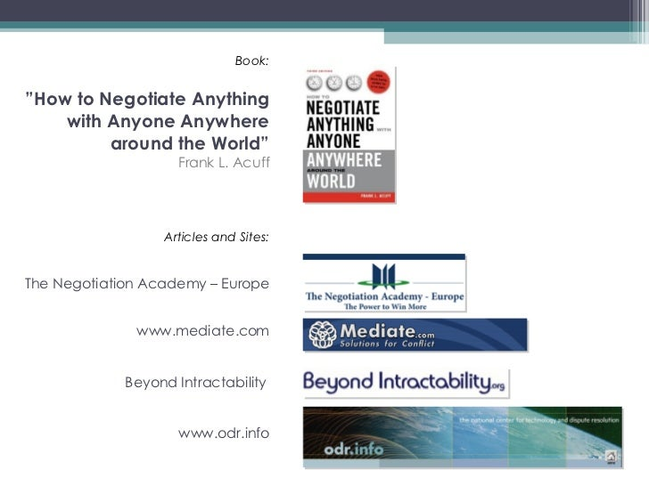 """Book: """"How to Negotiate Anything with Anyone Anywhere around the World"""" Frank L. Acuff Articles and Sites: The Negotiation..."""