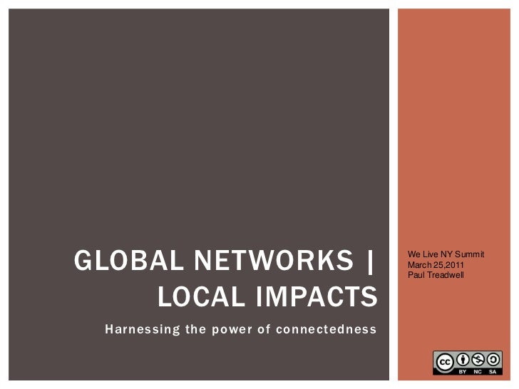 We Live NY Summit  March 25,2011<br />Paul Treadwell<br />Global Networks   Local Impacts<br />Harnessing the power of con...