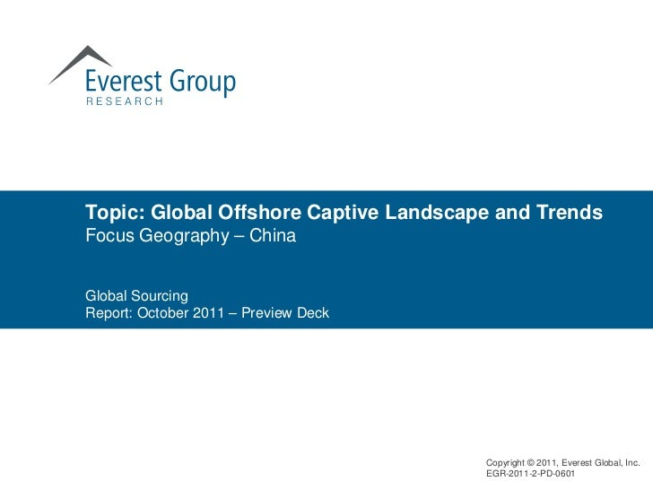 Topic: Global Offshore Captive Landscape and TrendsFocus Geography – ChinaGlobal SourcingReport: October 2011 – Preview De...
