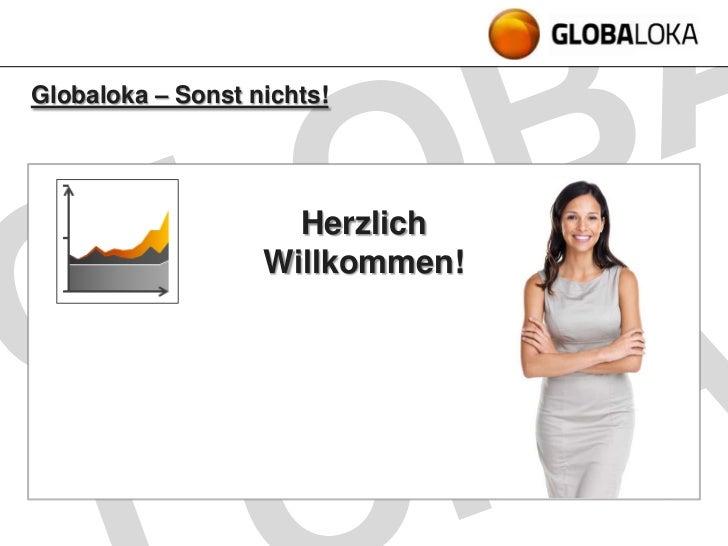Globaloka – Sonst nichts!                     Herzlich                   Willkommen!