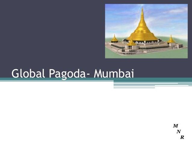 Global Pagoda- Mumbai                        M                         N                          R