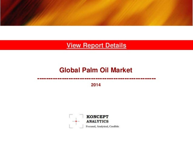 Global Palm Oil Market Report: 2014 Edition – New Report by Koncept Analytics