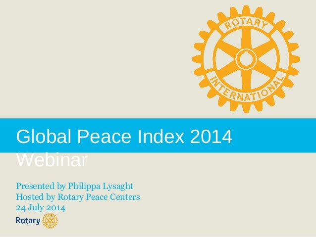 Global Peace Index 2014 Webinar Presented by Philippa Lysaght Hosted by Rotary Peace Centers 24 July 2014