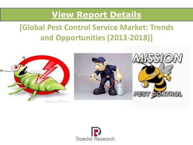 View Report Details  [Global Pest Control Service Market: Trends and Opportunities (2013-2018)]