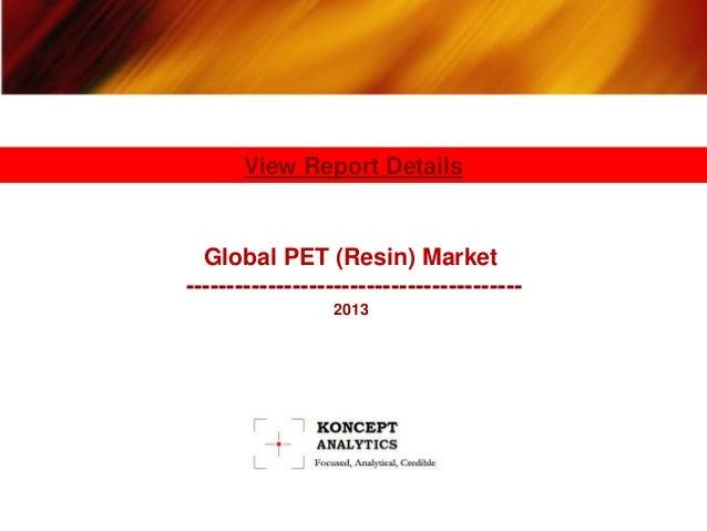 View Report Details  Global PET (Resin) Market-----------------------------------------                 2013