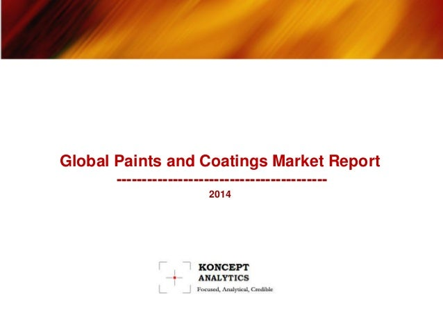 Global Paints and Coatings Market Report ----------------------------------------- 2014