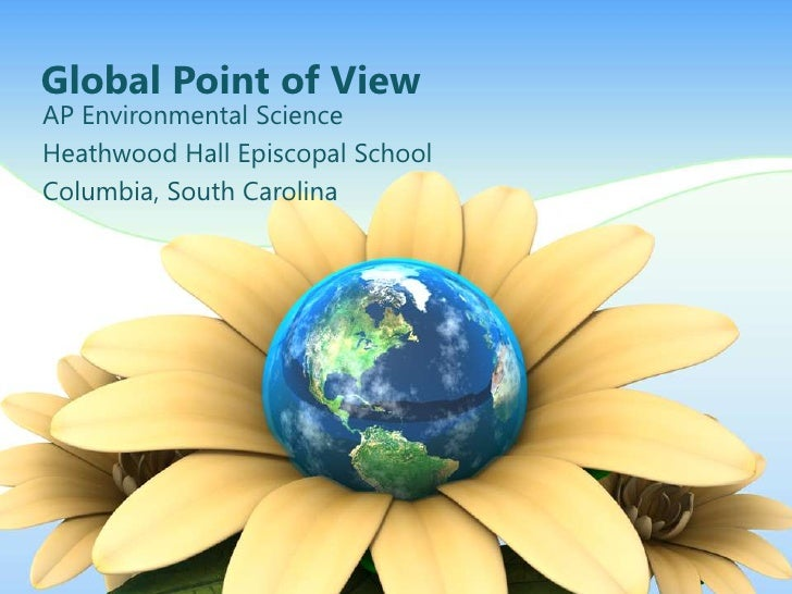 Global Point of ViewAP Environmental ScienceHeathwood Hall Episcopal SchoolColumbia, South Carolina