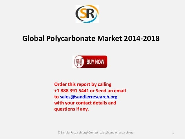 Global Polycarbonate Market 2014-2018  Order this report by calling +1 888 391 5441 or Send an email to sales@sandlerresea...