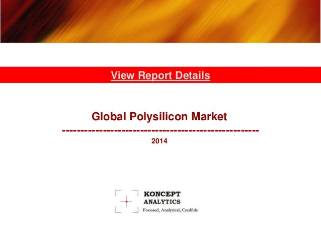 Global Polysilicon Market ----------------------------------------------------- 2014 View Report Details