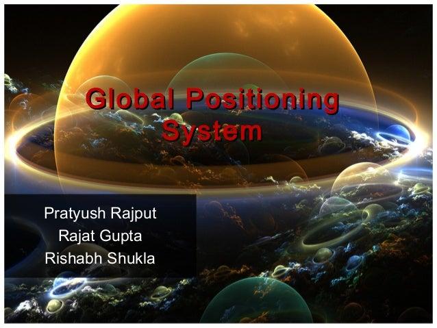 Global Positioning          SystemPratyush Rajput  Rajat GuptaRishabh Shukla