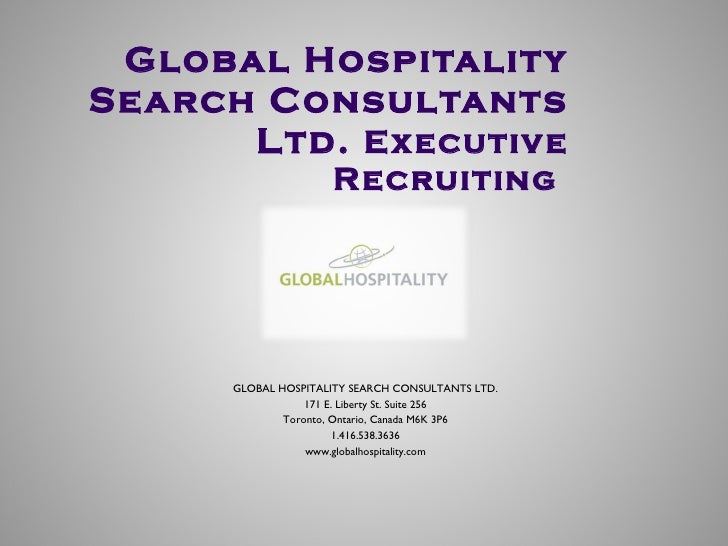 Global Hospitality Search Consultants Ltd.  Executive Recruiting  <ul><ul><li>GLOBAL HOSPITALITY SEARCH CONSULTANTS LTD. <...