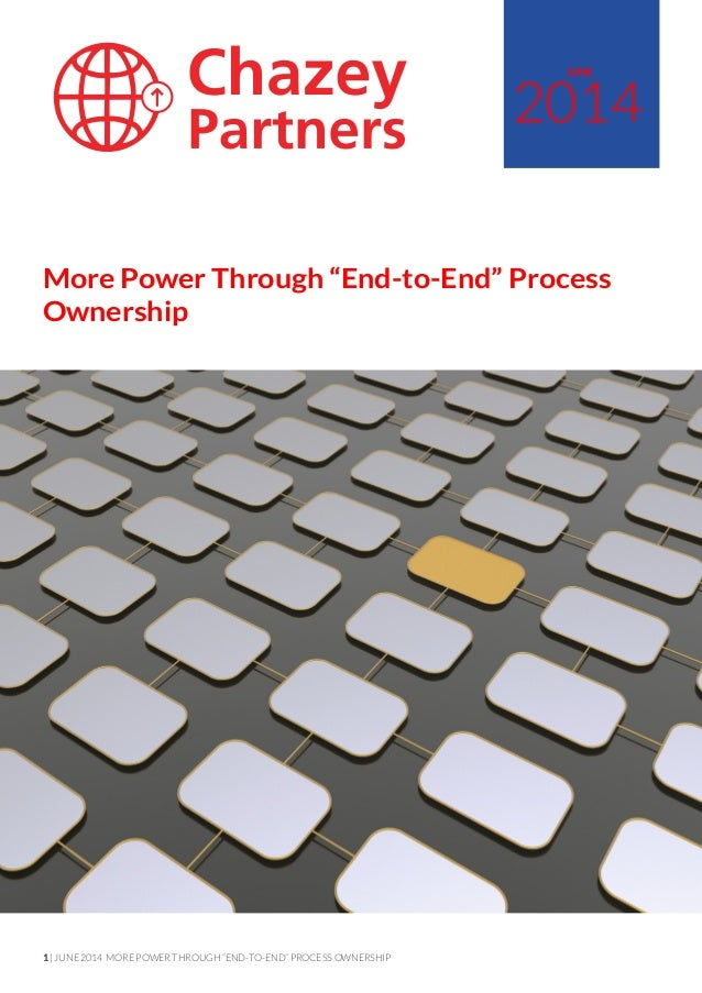 "1 | JUNE 2014 MORE POWER THROUGH ""END-TO-END"" PROCESS OWNERSHIP 2014 JUNE More Power Through ""End-to-End"" Process Ownership"