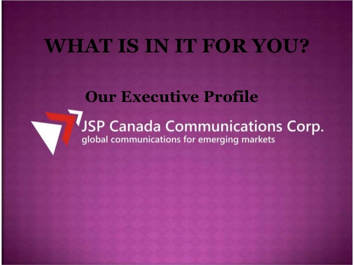 WHAT IS IN IT FOR YOU? <ul><li>Our Executive Profile  </li></ul>